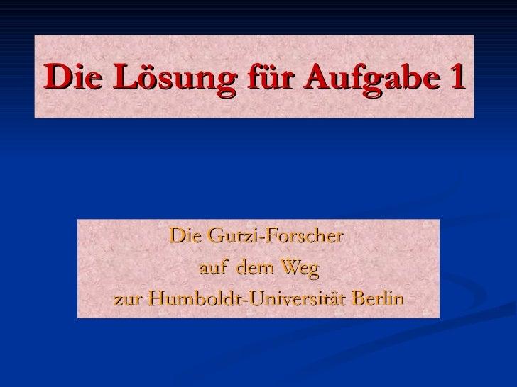 Die Lösung für Aufgabe 1 Die Gutzi-Forscher  auf dem Weg zur Humboldt-Universität Berlin