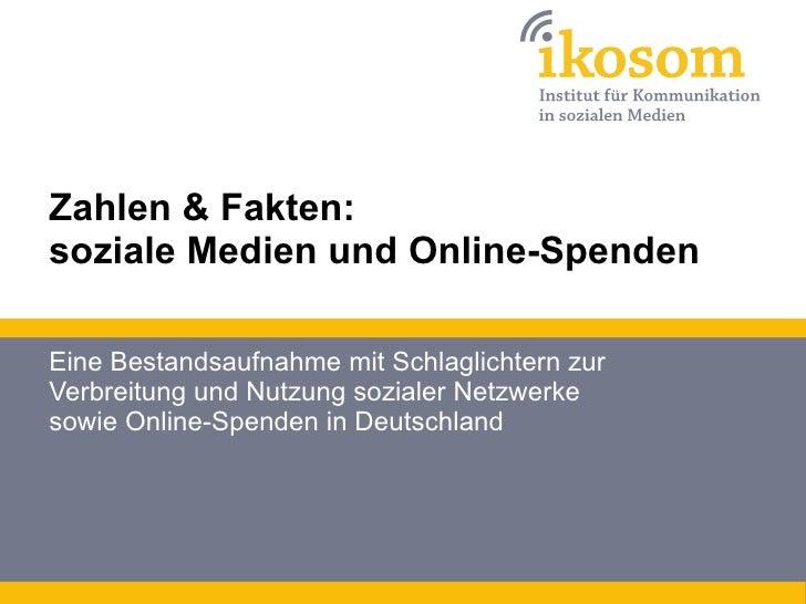Zahlen & Fakten: soziale Medien und Online-Spenden Eine Bestandsaufnahme mit Schlaglichtern zur Verbreitung und Nutzung so...
