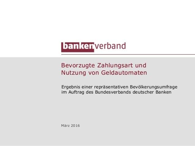 Bevorzugte Zahlungsart und Nutzung von Geldautomaten Ergebnis einer repräsentativen Bevölkerungsumfrage im Auftrag des Bun...