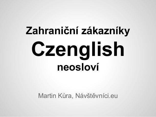Zahraniční zákazníky  Czenglish neosloví Martin Kůra, Návštěvníci.eu