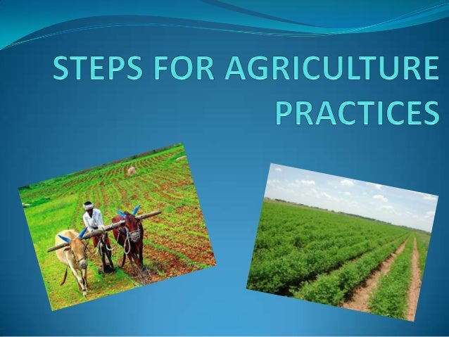 •   MEANING OF AGRICULTUE.•   AGRICULTURAL PRACTICES.•   STEPS FOR AGRICULTURE PRACTICES.•   PREPIRATION OF SOIL.•   SOWIN...
