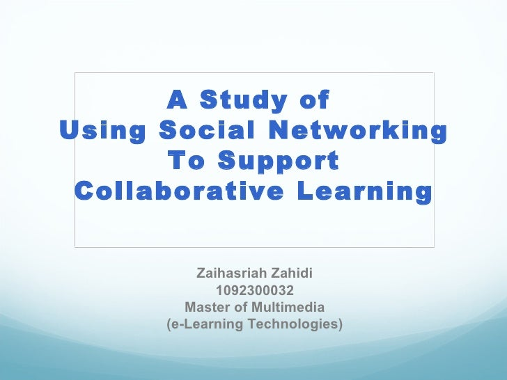 Zaihasriah Zahidi 1092300032 Master of Multimedia (e-Learning Technologies) A Study of  Using Social Networking To Support...