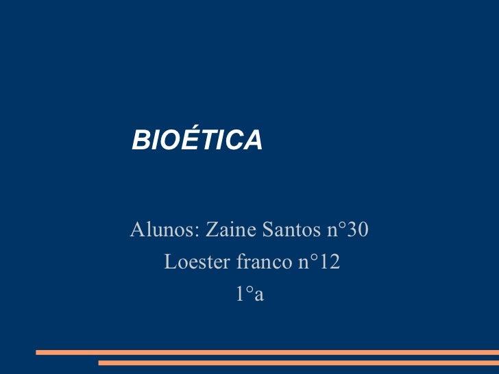 BIOÉTICA Alunos: Zaine Santos n°30 Loester franco n°12 1°a