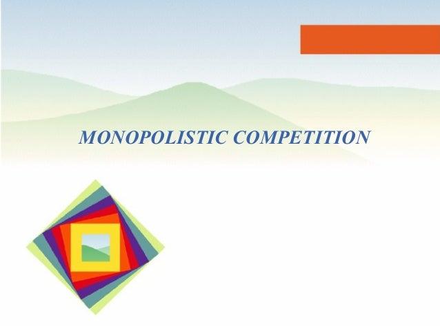 Monopolistic Competition MONOPOLISTIC COMPETITION