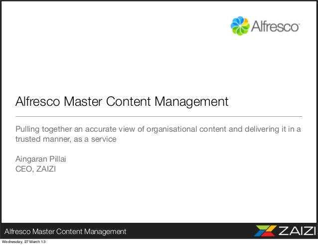 Alfresco Master Content Management      Pulling together an accurate view of organisational content and delivering it in a...