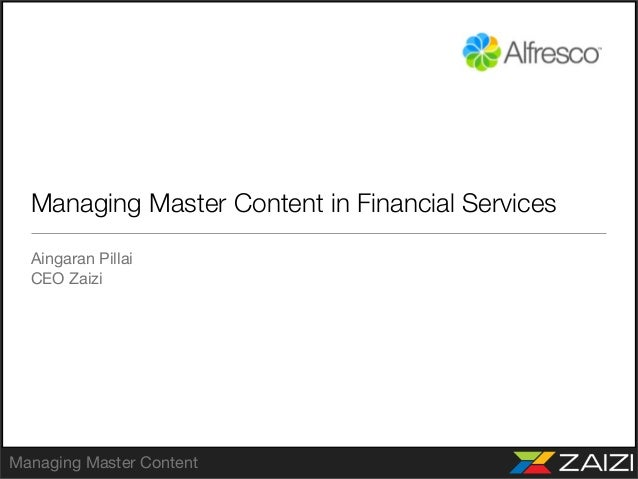 Managing Master Content in Financial Services  Aingaran Pillai  CEO ZaiziManaging Master Content
