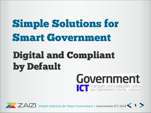 Simple Solutions for Smart Government | Government ICT 2014 Digital and Compliant by Default Simple Solutions for Smart Go...