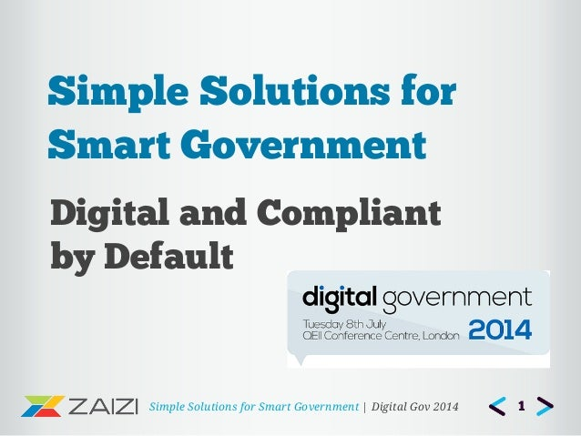 Simple Solutions for Smart Government | Digital Gov 2014 Digital and Compliant by Default Simple Solutions for Smart Gover...