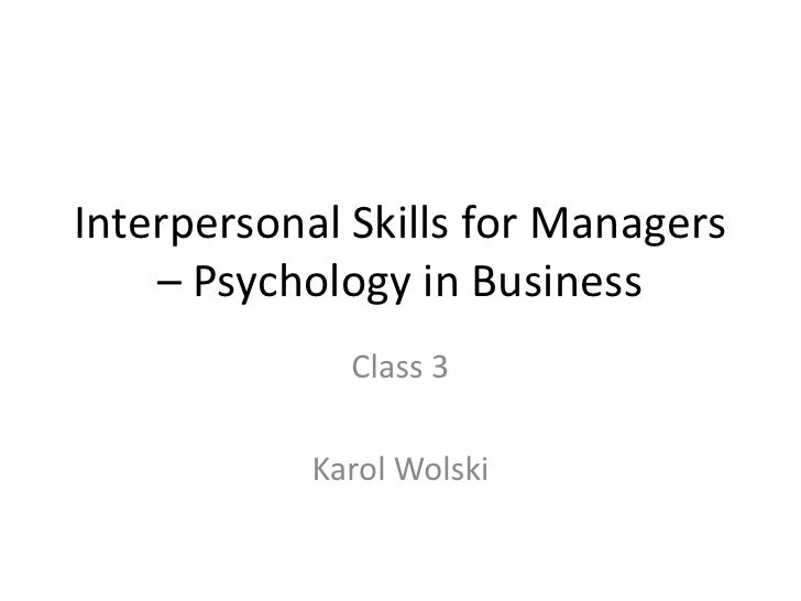 Interpersonal Skills for Managers    – Psychology in Business              Class 3            Karol Wolski