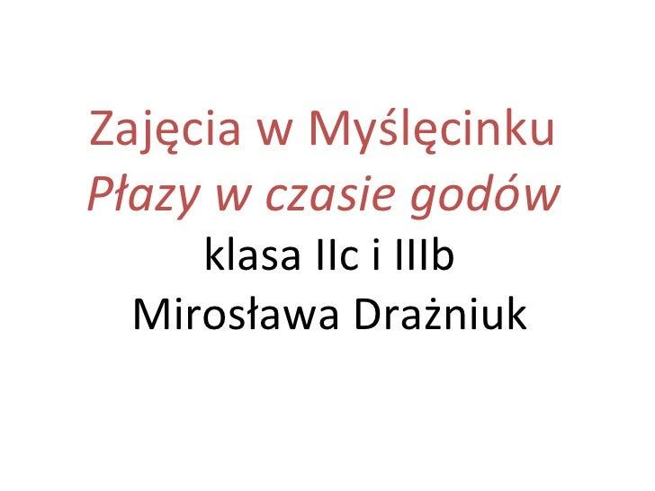 Zajęcia w MyślęcinkuPłazy w czasie godów    klasa IIc i IIIb Mirosława Drażniuk