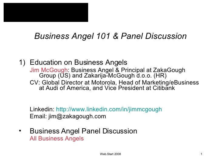 Business Angel 101 & Panel Discussion <ul><li>Education on Business Angels </li></ul><ul><ul><li>Jim McGough : Business An...