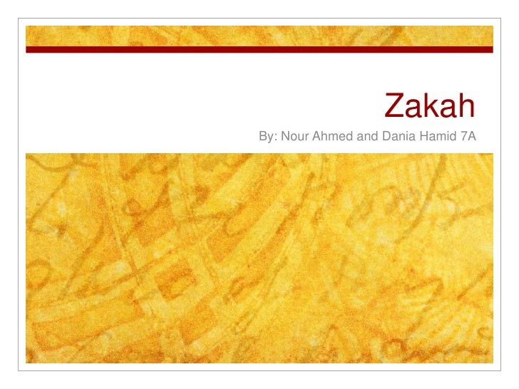 Zakah<br />By: Nour Ahmed and Dania Hamid 7A<br />