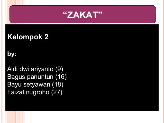 """ZAKAT""Kelompok 2by:Aldi dwi ariyanto (9)Bagus panuntun (16)Bayu setyawan (18)Faizal nugroho (27)"