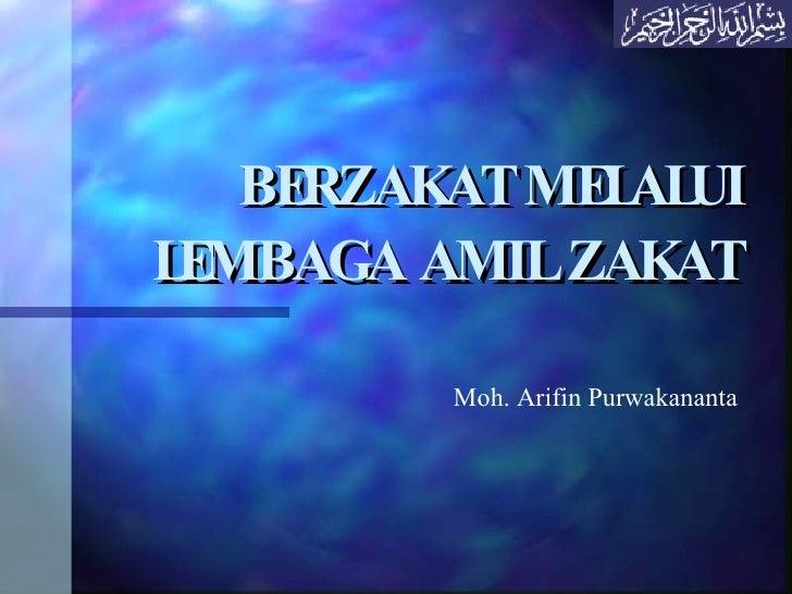 BERZAKAT MELALUI LEMBAGA AMIL ZAKAT   Moh. Arifin Purwakananta
