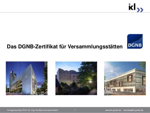 Das DGNB-Zertifikat für Versammlungsstättenikl Ingenieurbüro Prof. Dr.-Ing. Kunibert Lennerts GmbH   1   www.ikl-gmbh.de ....