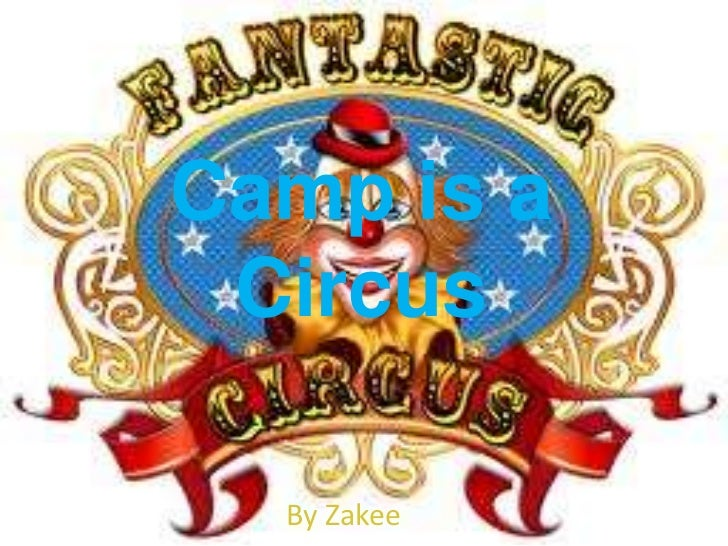 Camp is a Circus<br />By Zakee<br />