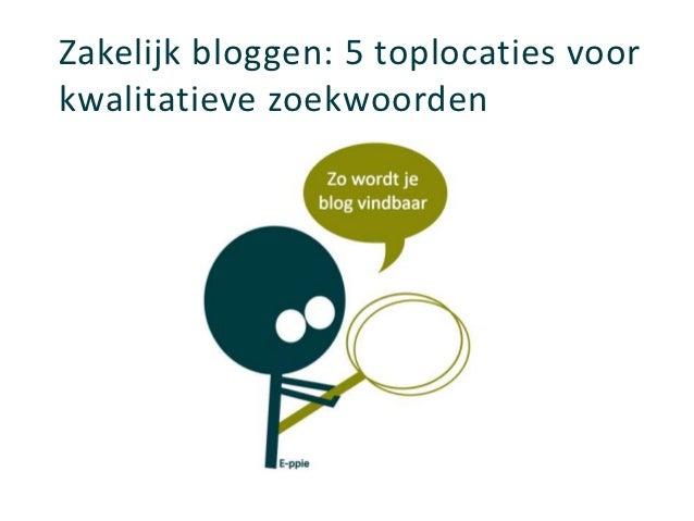 Zakelijk bloggen: 5 toplocaties voorkwalitatieve zoekwoorden