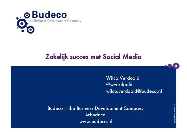 Zakelijk succes met Social Media                         Wilco Verdoold                         @wverdoold                ...