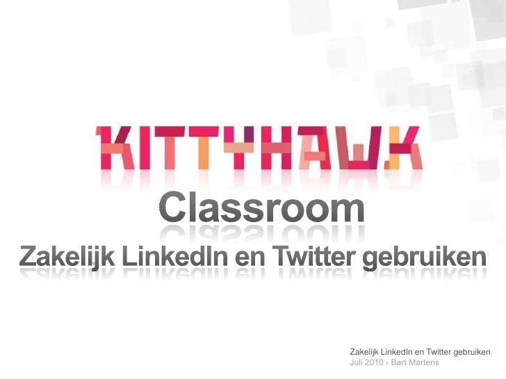 Classroom<br />Zakelijk LinkedIn en Twitter gebruiken<br />Zakelijk LinkedIn en Twitter gebruikenJuli 2010 › Bart Martens<...