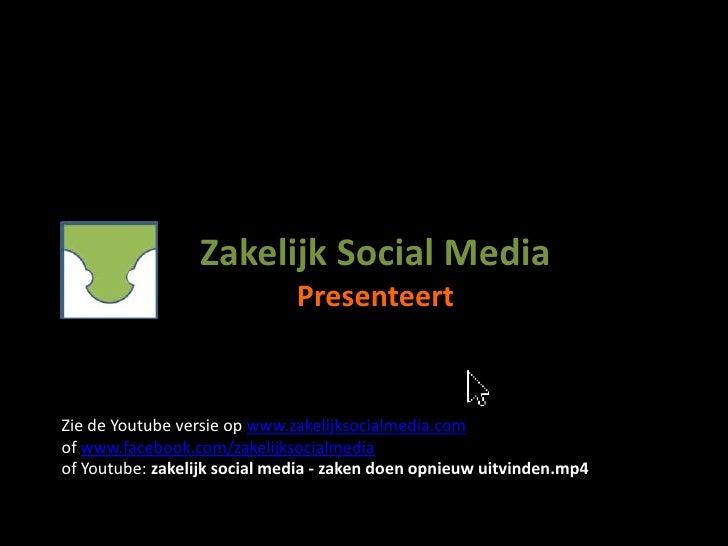 Zakelijk Social Media Peter van den Heuvel      Zakelijk Social Media   PresenteertZie de Youtube versie op www.zakelijkso...