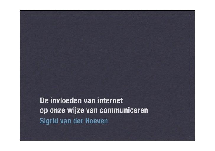De invloeden van internet op onze wijze van communiceren Sigrid van der Hoeven