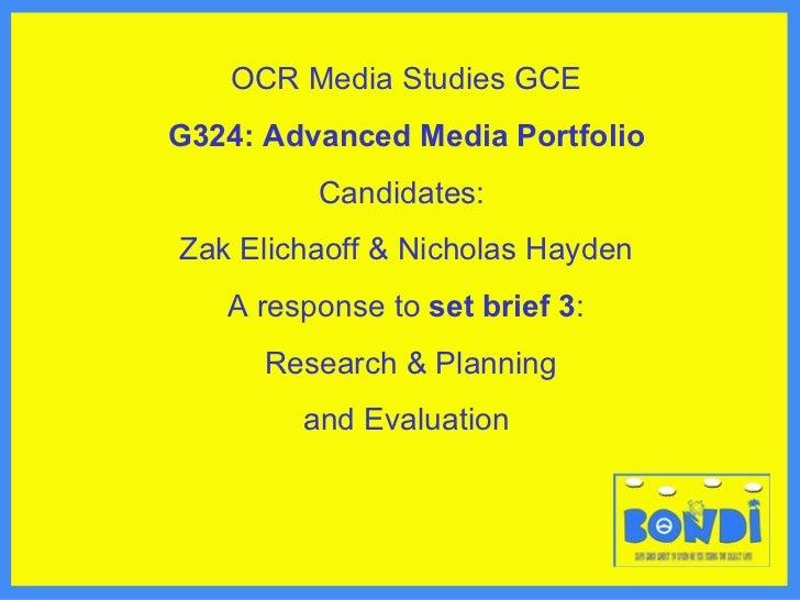 OCR Media Studies GCE G324: Advanced Media Portfolio Candidates:  Zak Elichaoff & Nicholas Hayden A response to  set brief...