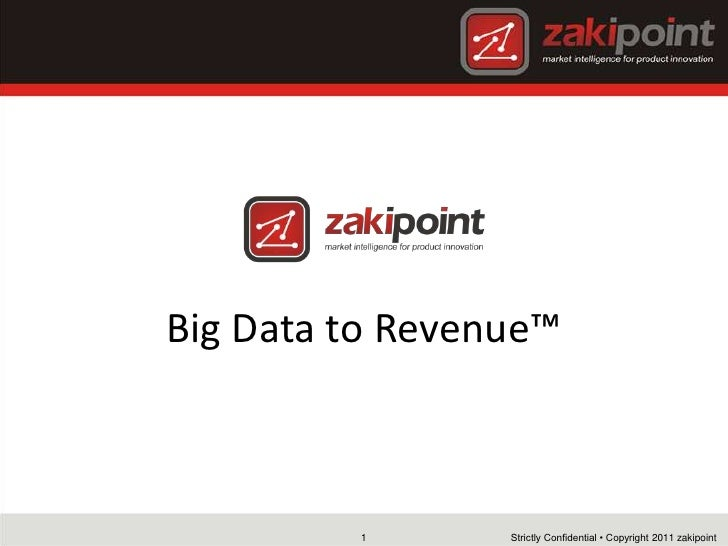 Big Data to Revenue™         1       Strictly Confidential • Copyright 2011 zakipoint