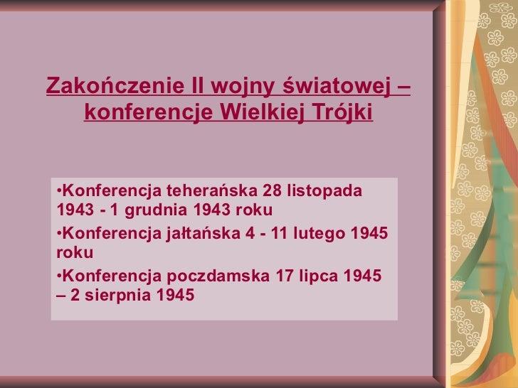 Zakończenie II wojny światowej – konferencje Wielkiej Trójki <ul><li>Konferencja teherańska 28 listopada 1943 - 1 grudnia ...