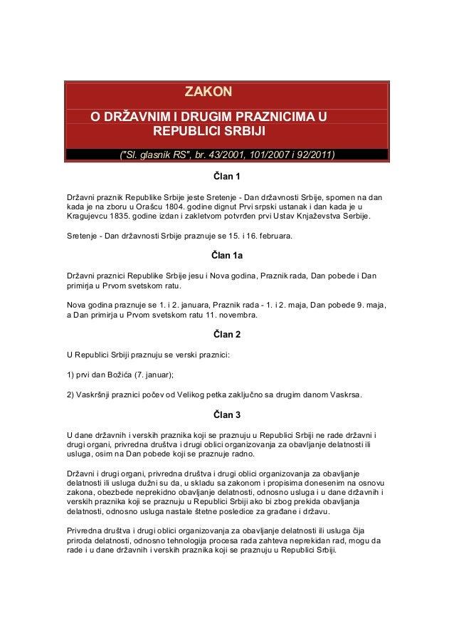 "ZAKON O DRŽAVNIM I DRUGIM PRAZNICIMA U REPUBLICI SRBIJI (""Sl. glasnik RS"", br. 43/2001, 101/2007 i 92/2011) Član 1 Državni..."