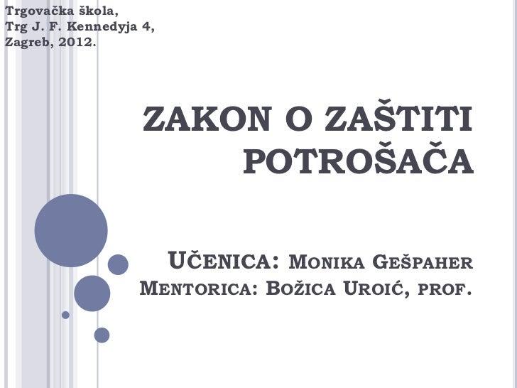 Trgovačka škola,Trg J. F. Kennedyja 4,Zagreb, 2012.                    ZAKON O ZAŠTITI                        POTROŠAČA   ...