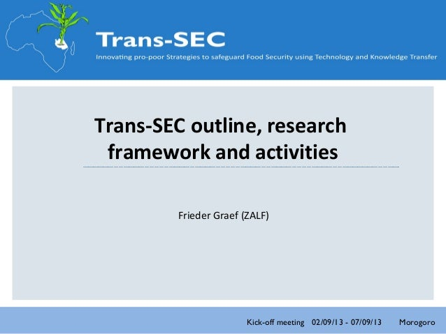 Trans-SEC outline, research framework and activities Frieder Graef (ZALF)  Kick-off meeting 02/09/13 - 07/09/13  Morogoro