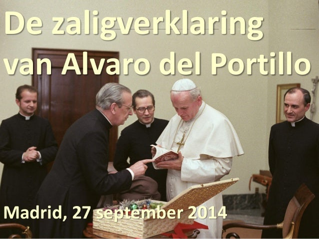 Don Alvaro 1914-1994 De zaligverklaring van Alvaro del Portillo Madrid, 27 september 2014