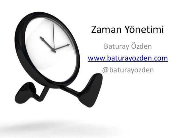 Zaman Yönetimi Baturay Özden www.baturayozden.com @baturayozden