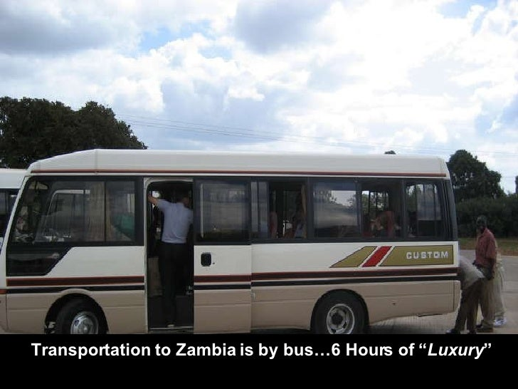 "Transportation to Zambia is by bus…6 Hours of "" Luxury """