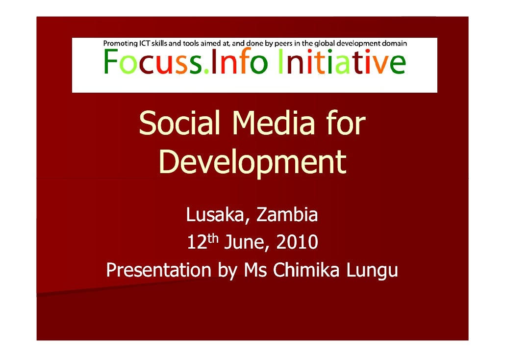Social Media for     Development          Lusaka, Zambia          12th June, 2010 Presentation by Ms Chimika Lungu