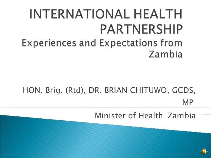 HON. Brig. (Rtd), DR. BRIAN CHITUWO, GCDS, MP  Minister of Health-Zambia