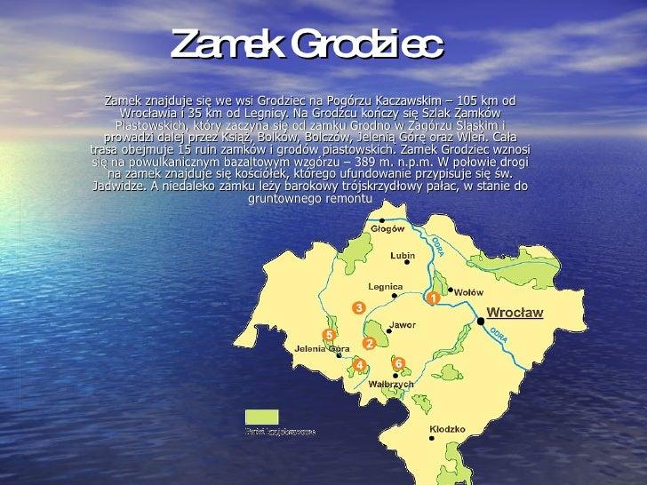 Zamek Grodziec Zamek znajduje się we wsi Grodziec na Pogórzu Kaczawskim – 105 km od Wrocławia i 35 km od Legnicy. Na Grodź...