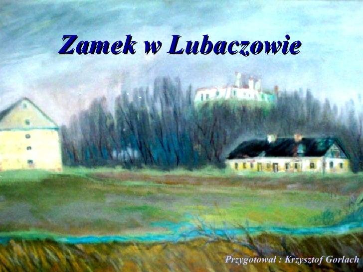 Zamek w Lubaczowie                 Przygotował : Krzysztof Gorlach