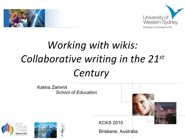 Working with wikis: Collaborative writing in the 21 st  Century  Katina Zammit School of Education KCKS 2010 Brisbane, Aus...