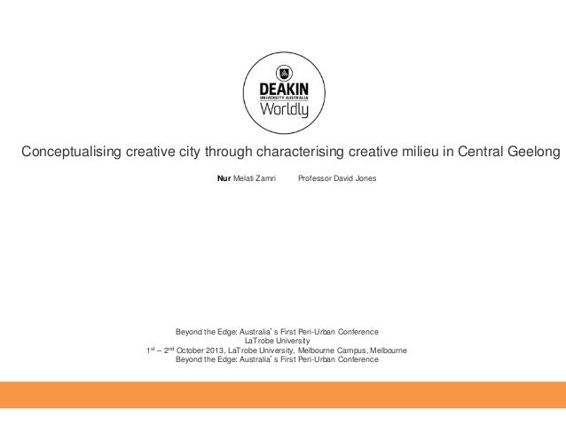 Conceptualising creative city through characterising creative milieu in Central Geelong Nur Melati Zamri  Professor David ...