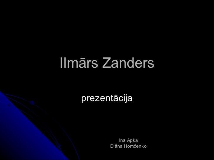 Ilmārs Zanders prezentācija Ina Apša Diāna Homčenko