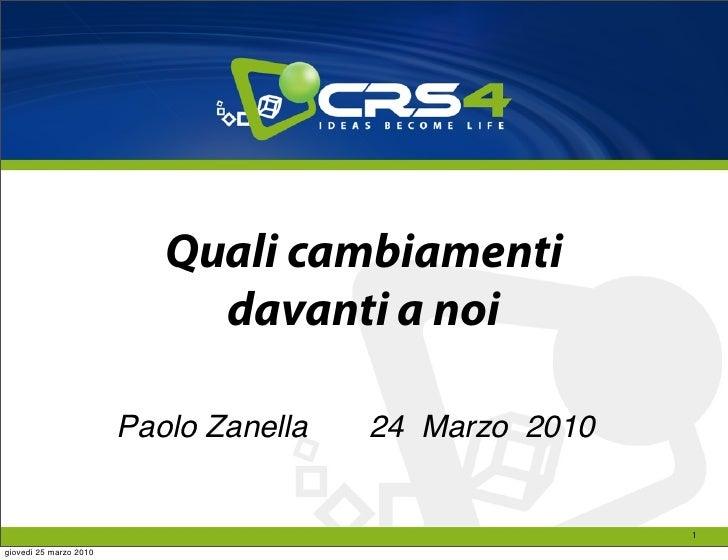 Quali cambiamenti                              davanti a noi                          Paolo Zanella   24 Marzo 2010       ...