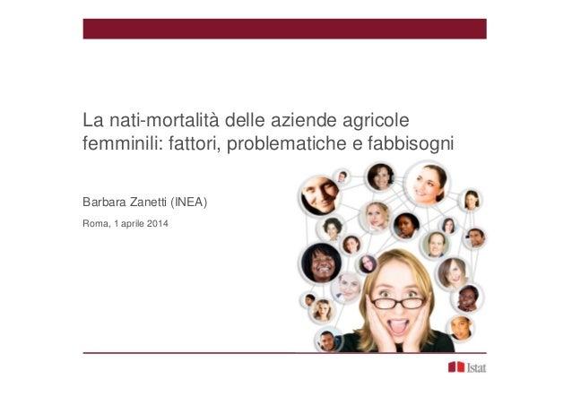 B. Zanetti - La nati-mortalità delle aziende agricole femminili: fattori, problematiche e fabbisogni