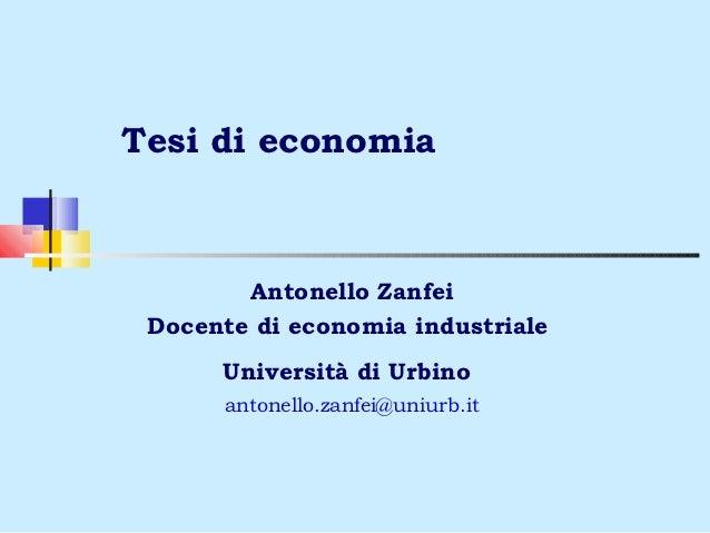 Tesi di economia        Antonello Zanfei Docente di economia industriale      Università di Urbino      antonello.zanfei@u...
