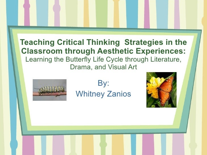 Teaching Critical Thinking  Strategies in the Classroom through Aesthetic Experiences: Learning the Butterfly Life Cycle t...
