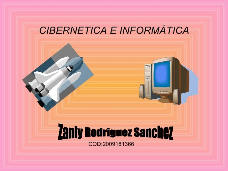 CIBERNETICA E INFORMÁTICA Zanly Rodriguez Sanchez COD:2009181366