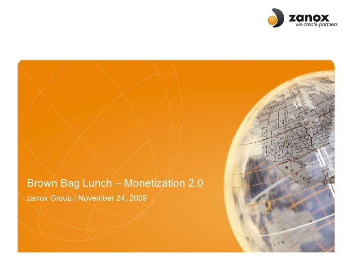 Brown Bag Lunch – Monetization 2.0 zanox Group |  November  24, 2009