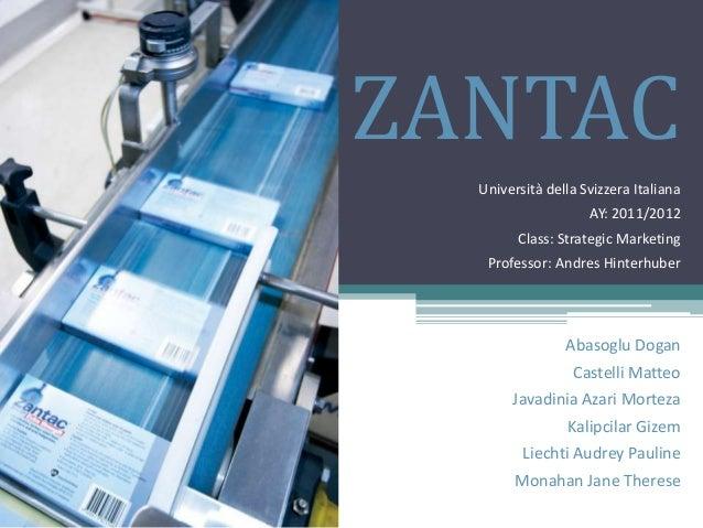 ZANTAC Università della Svizzera Italiana AY: 2011/2012 Class: Strategic Marketing Professor: Andres Hinterhuber Abasoglu ...