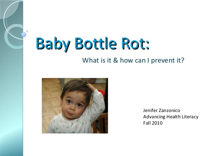 Baby Bottle Rot: What is it & how can I prevent it? Jenifer Zanzonico Advancing Health Literacy Fall 2010
