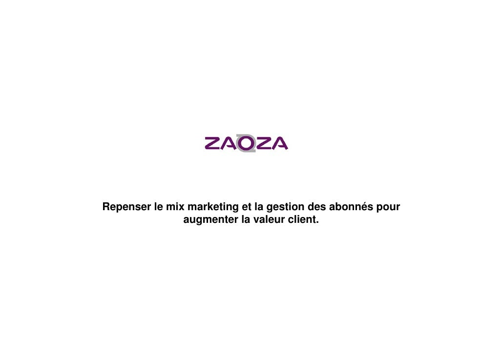 Repenser le mix marketing et la gestion des abonnés pour                augmenter la valeur client.